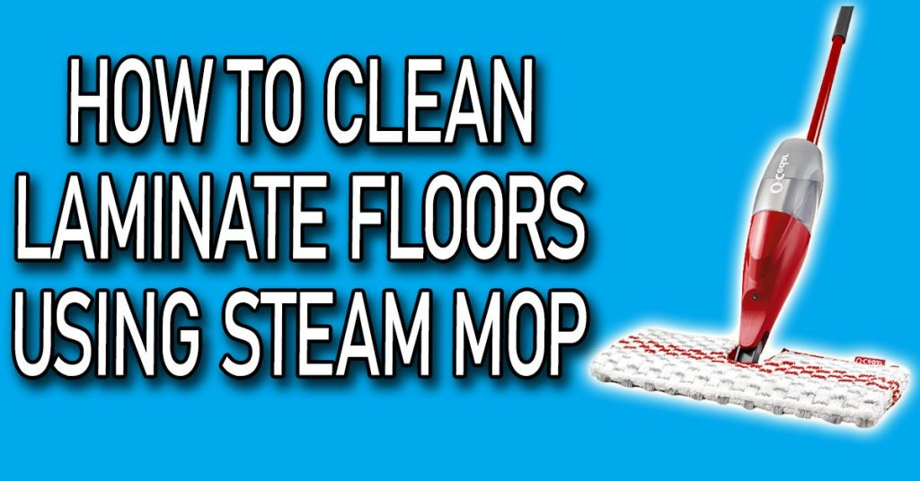how to clean laminate floors using steam mop