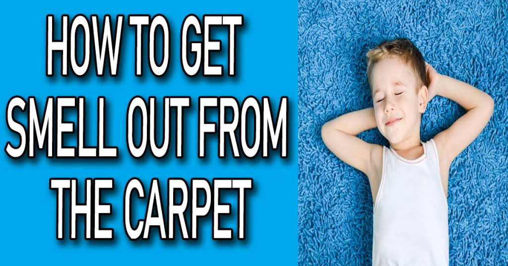 How to get Smell Out from the Carpet